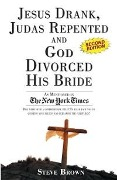 Jesus Drank, Judas Repented and God Divorced His Bride (Second Edition) - Steve Brown