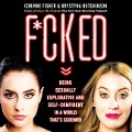 F*cked: Being Sexually Explorative and Self-Confident in a World That's Screwed - Krystyna Hutchinson, Corinne Fisher
