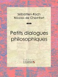 Petits dialogues philosophiques - Sebastien-Roch Nicolas de Chamfort