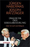 Dialektik der Säkularisierung - Jürgen Habermas, Joseph Ratzinger