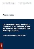 Die Standardsetzung des Basler Ausschusses für Bankenaufsicht bei der Bank für Internationalen Zahlungsausgleich - Fabian Hasse