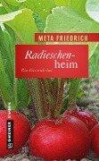 Radieschenheim - Meta Friedrich