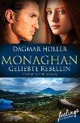 Monaghan: Geliebte Rebellin - Dagmar Holler