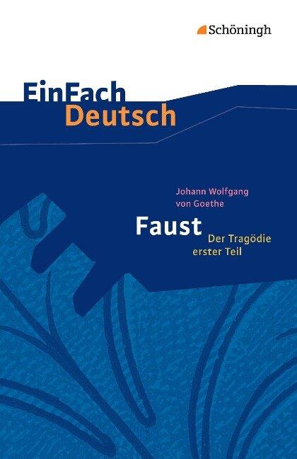 Faust - Der Tragödie erster Teil. EinFach Deutsch Textausgaben - Johann Wolfgang von Goethe, Franz Waldherr