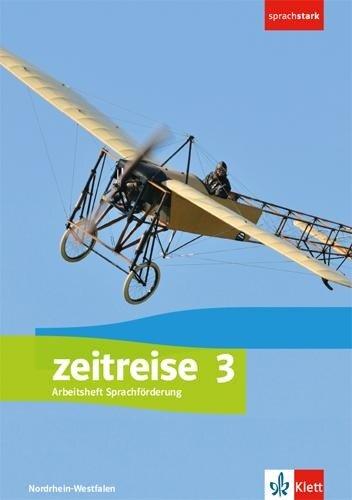 Zeitreise 3. Differenzierende Ausgabe Nordrhein-Westfalen, Sachsen-Anhalt. Arbeitsheft Sprachförderung Klasse 9/10 -