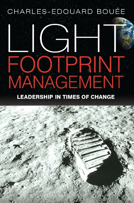 Light Footprint Management: Leadership in Times of Change - Charles-Edouard Bouee