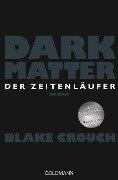 Dark Matter - Der Zeitenläufer - Blake Crouch