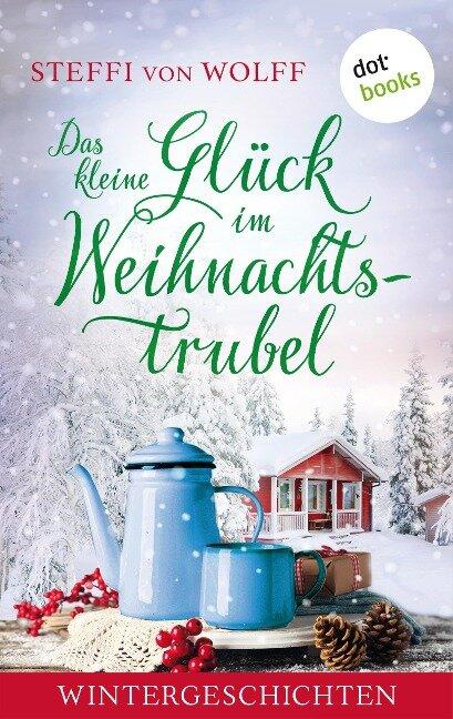Das kleine Glück im Weihnachtstrubel - Steffi von Wolff