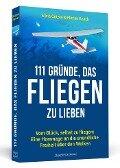 111 Gründe, das Fliegen zu lieben - Silvia Götzen, Florian Knack