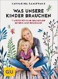 Was unsere Kinder brauchen - Katharina Saalfrank