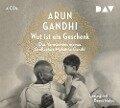 Wut ist ein Geschenk - Arun Gandhi
