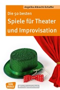 Die 50 besten Spiele für Theater und Improvisation - Angelika Albrecht-Schaffer