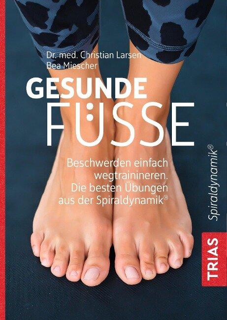 Gesunde Füße - Christian Larsen, Bea Miescher