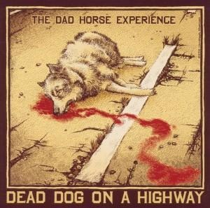 Dead Dog On A Highway - The Dad Horse Experience