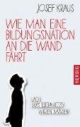 Wie man eine Bildungsnation an die Wand fährt - Josef Kraus