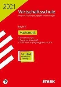 STARK Original-Prüfungen Wirtschaftsschule 2021 - Mathematik - Bayern -