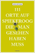 111 Orte auf Spiekeroog, die man gesehen haben muss - Ingo Stock