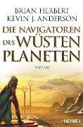 Die Navigatoren des Wüstenplaneten - Brian Herbert, Kevin J. Anderson
