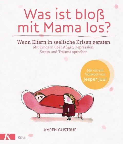 Was ist bloß mit Mama los? - Karen Glistrup
