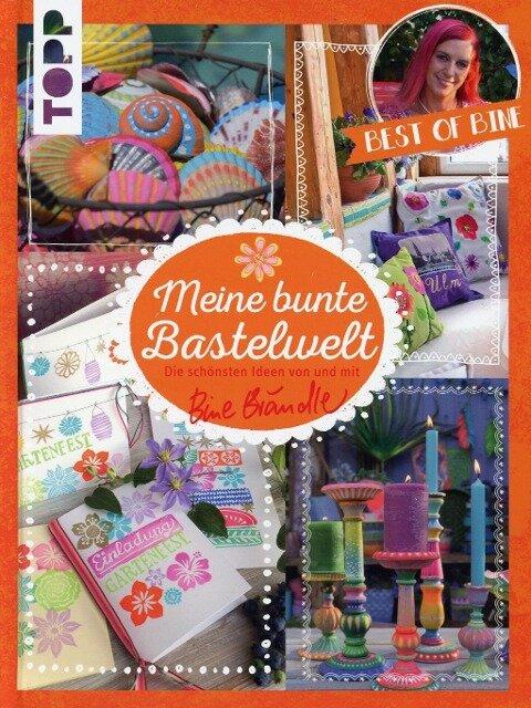 Meine bunte Bastelwelt. Best of Bine - Bine Brändle