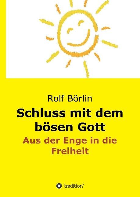 Schluss mit dem bösen Gott - Rolf Börlin