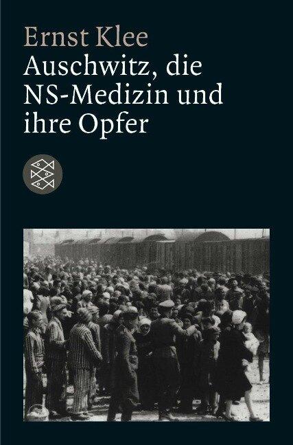 Auschwitz, die NS-Medizin und ihre Opfer - Ernst Klee