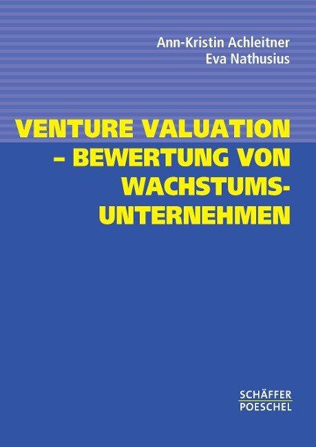 Venture Valuation - Bewertung von Wachstumsunternehmen - Ann-Kristin Achleitner, Eva Nathusius