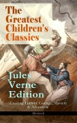 The Greatest Children's Classics ¿ Jules Verne Edition: 16 Exciting Tales of Courage, Mystery & Adventure (Illustrated) - Jules Verne