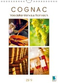 Cognac: Veredelter Wein aus Frankreich (Wandkalender 2019 DIN A4 hoch) - K. A. Calvendo