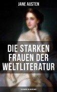 Die starken Frauen der Weltliteratur - 26 Romane in einem Band - Jane Austen, Charlotte Brontë, Emily Brontë, Elisabeth Bürstenbinder, Charles Dickens