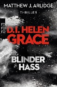 D.I. Helen Grace: Blinder Hass - Matthew J. Arlidge