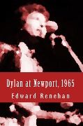 Dylan at Newport, 1965: Music, Myth, and Un-Meaning - Edward Renehan