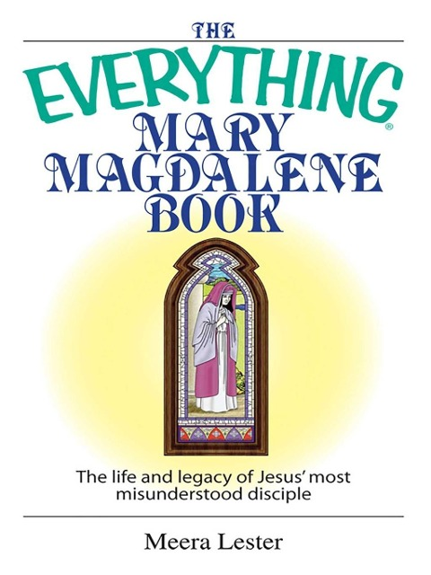 The Everything Mary Magdalene Book - Meera Lester