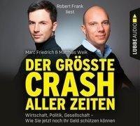 Der größte Crash aller Zeiten: Wirtschaft, Politik, Gesellschaft. Wie Sie jetzt noch Ihr Geld schütz - Marc Friedrich, Matthias Weik