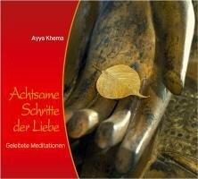 Achtsame Schritte der Liebe - Ayya Khema