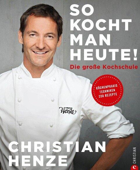 Das Grundkochbuch: So kocht man heute! - Christian Henze