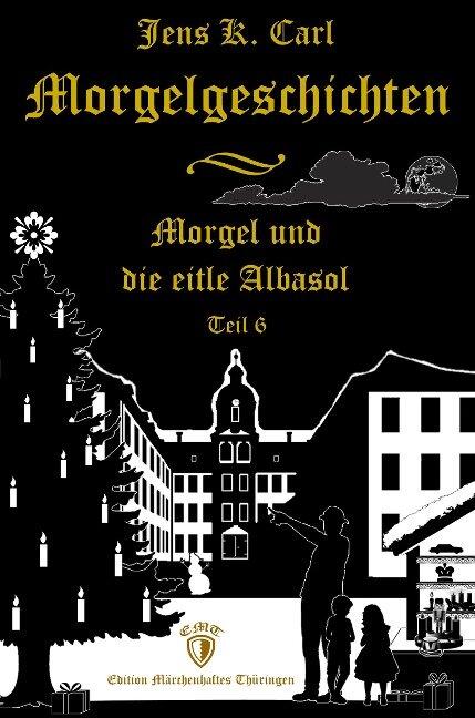 Morgel und die eitle Albasol (Ein Weihnachtsmärchen) - Jens K. Carl