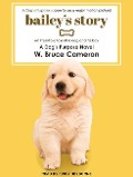 Bailey's Story: A Dog's Purpose Novel - W. Bruce Cameron