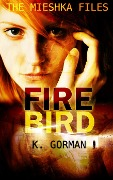 Firebird (The Mieshka Files, #2) - K. Gorman