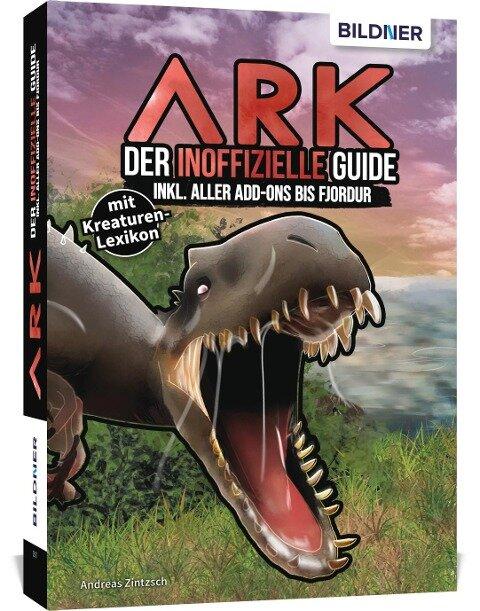 ARK - Der inoffizielle Guide inkl. aller Add-ons bis Genesis 2 - Andreas Zintzsch