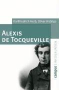 Alexis de Tocqueville - Karlfriedrich Herb, Oliver Hidalgo