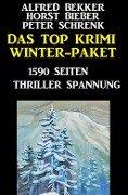 Das Top Krimi Winter Paket: 1590 Seiten Thriller Spannung - Alfred Bekker, Horst Bieber, Peter Schrenk