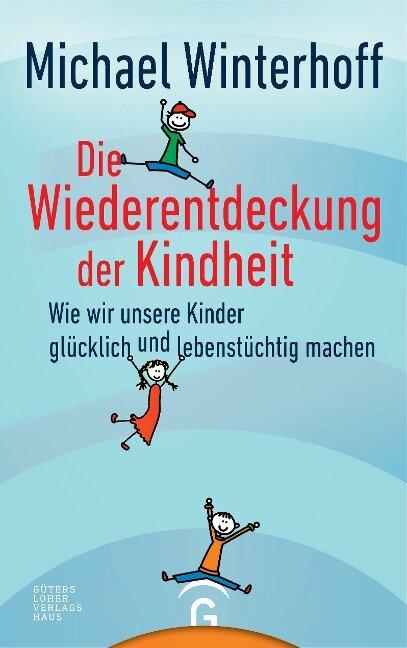 Die Wiederentdeckung der Kindheit - Michael Winterhoff