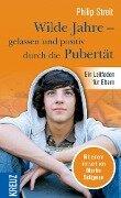 Wilde Jahre - gelassen durch die Pubertät - Philip Streit