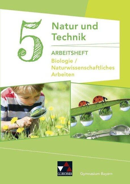 Natur und Technik 5: Biologie / Naturwissenschaftliches Arbeiten Arbeitsheft - Kathrin Gritsch, Margit Schmidt, Bernhard Schnepf, Erik Schuhmann, Harald Steinhofer