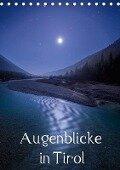 Augenblicke in Tirol (Tischkalender 2018 DIN A5 hoch) Dieser erfolgreiche Kalender wurde dieses Jahr mit gleichen Bildern und aktualisiertem Kalendarium wiederveröffentlicht. - Florian Mauerhofer