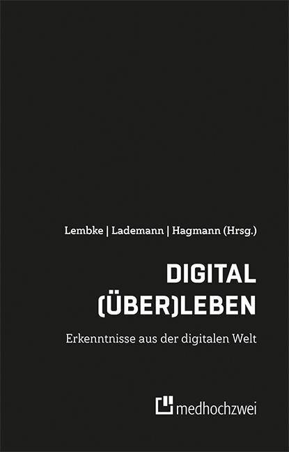 Digital (über)leben - Erkenntnisse aus der digitalen Welt -