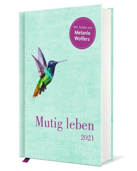 Mutig leben - Taschenkalender 2021 - Melanie Wolfers