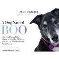 A Dog Named Boo: How One Dog and One Woman Rescued Each Other--And the Lives They Transformed Along the Way - Lisa Edwards