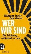 Wer wir sind - Wolfgang Engler, Jana Hensel